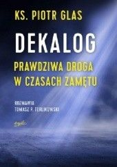 Okładka książki Dekalog. Prawdziwa droga w czasach zamętu Tomasz P. Terlikowski,Piotr Glas