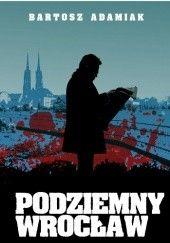Okładka książki Podziemny Wrocław: Kto wysysa krew w Breslau? Bartosz Adamiak