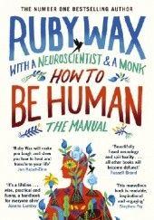 Okładka książki How to Be Human: The Manual Ruby Wax