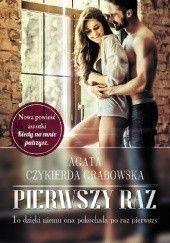 Okładka książki Pierwszy raz Agata Czykierda-Grabowska