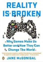 Okładka książki Reality Is Broken: Why Games Make Us Better and How They Can Change the World Jane McGonigal