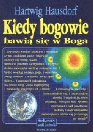Okładka książki Kiedy bogowie bawią się w Boga. Nasza ewolucja przyszła z Kosmosu Hartwig Hausdorf