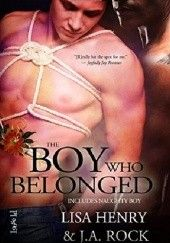 Okładka książki The Boy Who Belonged Lisa Henry,J.A. Rock