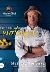Okładka książki Kuchnia w stylu wolnym. Książka zwycięzcy programu MasterChef