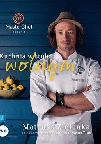 Okładka książki Kuchnia w stylu wolnym. Książka zwycięzcy programu MasterChef Mateusz Zielonka