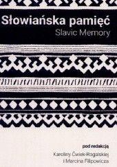 Okładka książki Słowiańska pamięć Marcin Filipowicz,Karolina Ćwiek-Rogalska