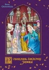 Okładka książki Podarunek królowej Jadwigi Beata Ostrowicka,Marcin Bruchnalski