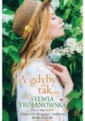 Okładka książki A gdyby tak... Sylwia Trojanowska