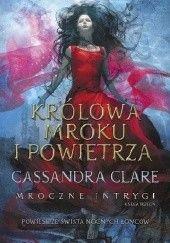 Okładka książki Królowa Mroku i Powietrza Cassandra Clare