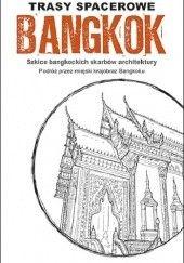 Okładka książki Bangkok: trasy spacerowe. Szkice bangkockich skarbów architektury. Podróż przez miejski krajobraz Bangkoku Gregory Byrne Bracken