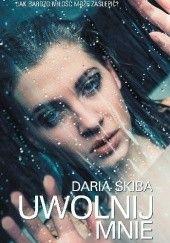 Okładka książki Uwolnij mnie Daria Skiba