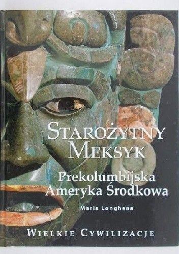 Okładka książki Starożytny Meksyk. Prekolumbijska Ameryka Środkowa Maria Longhena