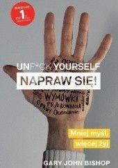 Okładka książki Unf*ck yourself. Napraw się! Gary John Bishop