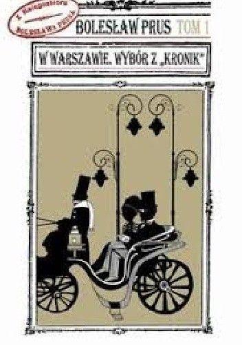 """Okładka książki W Warszawie. Wybór z """"Kronik"""" Tom 1 Bolesław Prus"""