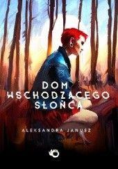 Okładka książki Dom wschodzącego słońca Aleksandra Janusz