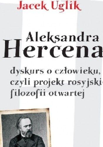 Okładka książki Aleksandra Hercena dyskurs o człowieku, czyli projekt rosyjskiej filozofii otwartej Jacek Uglik