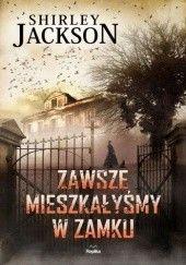 Okładka książki Zawsze mieszkałyśmy w zamku Shirley Jackson