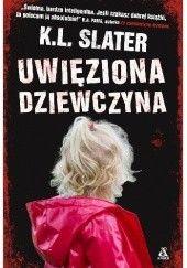Okładka książki Uwięziona dziewczyna K.L. Slater