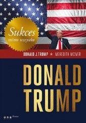 Okładka książki Sukces mimo wszystko Meredith McIver,Donald J. Trump