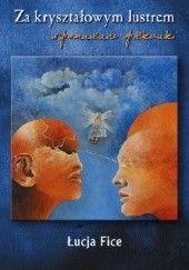 Okładka książki Za kryształowym lustrem. Wspomnienia opiekunki Łucja Fice
