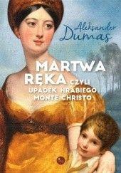 Okładka książki Martwa ręka, czyli upadek hrabiego Monte Christo Aleksander Dumas (ojciec),F. Le Prince