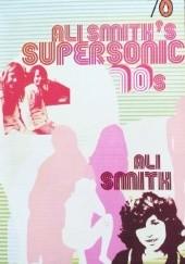 Okładka książki Ali Smith's Supersonic 70s
