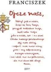 Okładka książki Ojcze nasz Franciszek (papież)