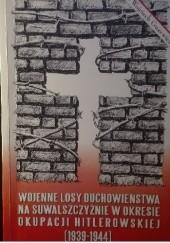 Okładka książki Wojenne losy duchowieństwa na suwalszczyźnie w okresie okupacji hitlerowskiej (1939-1944) Wojciech Guzewicz