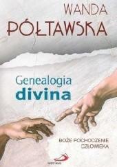 Okładka książki Genealogia divina. Boże pochodzenie człowieka Wanda Półtawska,Wanda Półtawska