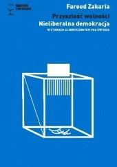 Okładka książki Przyszłość wolności. Nieliberalna demokracja w Stanach Zjednoczonych i na świecie Fareed Zakaria