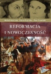 Okładka książki Reformacja i nowoczesność Michał Warchala,Piotr Stawiński,Maria Rogińska