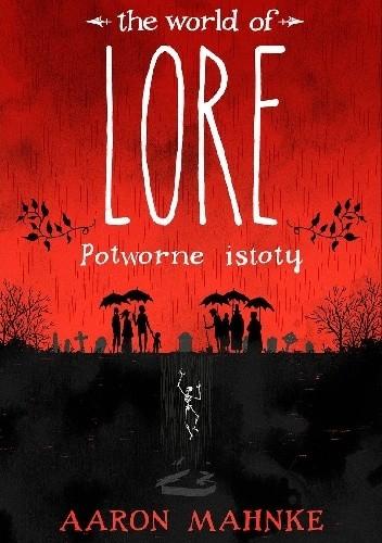 Okładka książki The World of Lore: Potworne istoty Aaron Mahnke