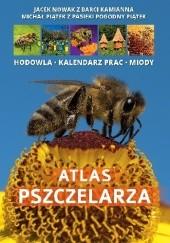 Okładka książki Atlas pszczelarza.  Hodowla, kalendarz prac, miody Michał Piątek,Jacek Nowak