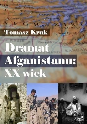 Okładka książki Dramat Afganistanu: XX wiek Tomasz Kruk