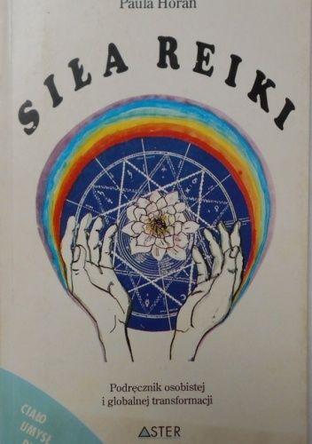 Okładka książki Siła Reiki. Podręcznik osobistej i globalnej transformacji Paula Horan