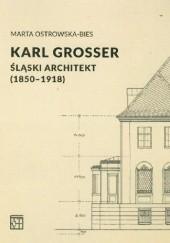 Okładka książki Karl Grosser. Śląski architekt (1850-1918) Marta Ostrowska-Bies