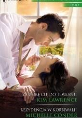 Okładka książki Zabiorę cię do Toskanii, Rezydencja w Kornwalii Kim Lawrence,Michelle Conder