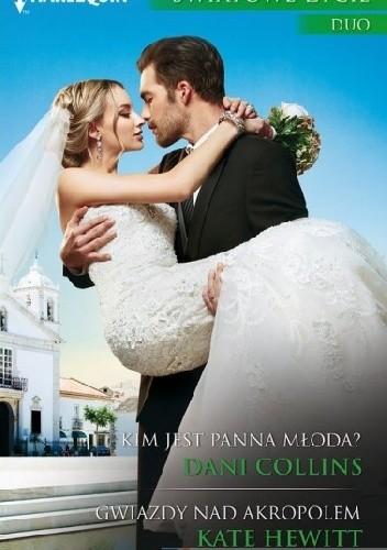 Okładka książki Kim jest panna młoda?, Gwiazdy nad Akropolem Dani Collins,Kate Hewitt
