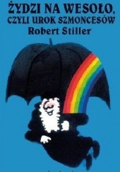 Okładka książki Żydzi na wesoło, czyli urok szmoncesów Robert Stiller