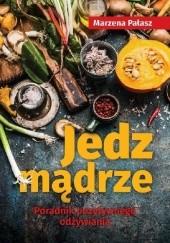 Okładka książki Jedz mądrze. Poradnik pozytywnego odżywiania Marzena Pałasz