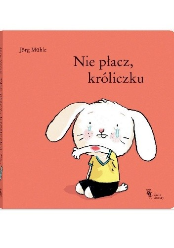 Okładka książki Nie płacz, króliczku Jörg Mühle