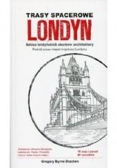 Okładka książki Londyn. Trasy spacerowe. Szkice londyńskich skarbów architektury. Gregory Byrne Bracken