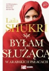 Okładka książki Byłam służącą w arabskich pałacach Laila Shukri