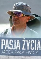 Okładka książki Pasja życia Jacek Pałkiewicz