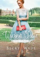 Okładka książki Wierna Tobie Becky Wade