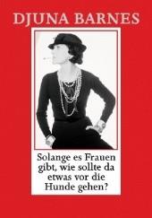 Okładka książki Solange es Frauen gibt, wie sollte da etwas vor die Hunde gehen? Djuna Barnes