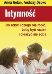 Okładka książki Intymność. Co robić i czego nie robić, żeby być razem i cieszyć się sobą Andrzej Depko,Anna Golan
