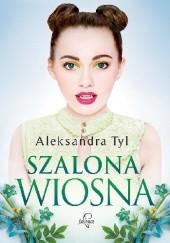 Okładka książki Szalona wiosna Aleksandra Tyl