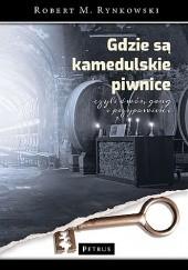 Okładka książki Gdzie są kamedulskie piwnice, czyli dwór, gang i przypowieści Robert M. Rynkowski