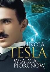 Okładka książki Nikola Tesla. Władca piorunów Przemysław Słowiński,Krzysztof K. Słowiński